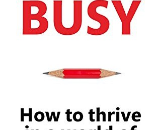 Book Review – Busy: How to thrive in a world of too much
